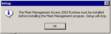 The Fleet Management Access 2003 Runtime must be installed before installing the Fleet Management program. Setup will stop.
